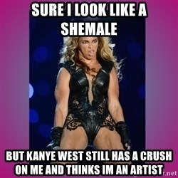 Ugly Beyonce - sure i look like a shemale but kanye west still has a crush on me and thinks im an artist