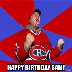 Overzealous Habs Fan Maurice -  Happy Birthday Sam!