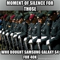 Moment Of Silence - Moment of Silence for those who bought Samsung Galaxy S4 for 40k