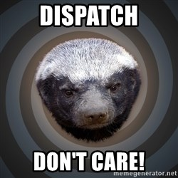 Fearless Honeybadger - Dispatch Don't Care!
