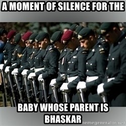 Moment Of Silence - A moment of silence for the baby whose parent is Bhaskar