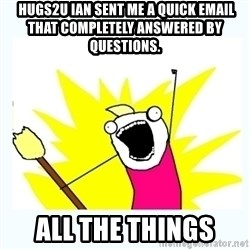 All the things -  hugs2u Ian sent me a quick email that completely answered by questions. all the things