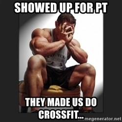 gym problems - showed up for PT they made us do crossfit...