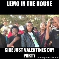 SIKED - lemo in the house sike just valentines day party