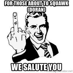 middle finger - for those about to squawk (doran) we salute you