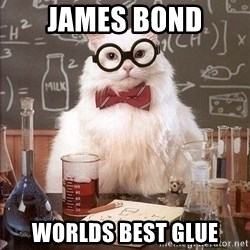 Chemistry Cat - James bond Worlds best glue