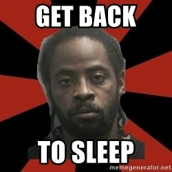 Things Black Guys Never Say - Get back  To sleep
