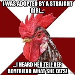 Roleplaying Rooster - I was adopted by a straight girl... ...I heard her tell her boyfriend what she eats!
