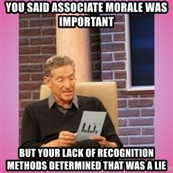 MAURY PV - You said associate morale was important But your lack of recognition methods determined that was a lie