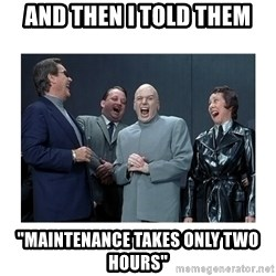 """Dr. Evil Laughing - and then i told them """"maintenance takes only two hours"""""""