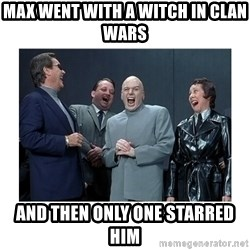 Dr. Evil Laughing - max went with a witch in clan wars and then only one starred him