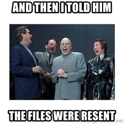 Dr. Evil Laughing - And then I told him The files were resent