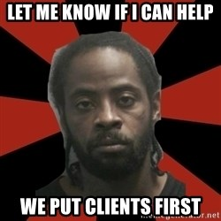 Things Black Guys Never Say - Let me know if I can help We put clients first