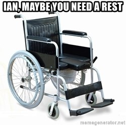 wheelchair watchout - Ian, maybe you need a rest