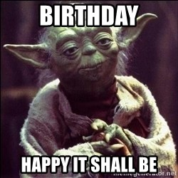 Advice Yoda - Birthday Happy it shall be