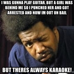AfroMan - I WAS GUNNA PLAY GUITAR, BUT A GIRL WAS BEHIND ME SO I PUNCHED HER AND GOT ARRESTED AND NOW IM OUT ON BAIL BUT THERES ALWAYS KARAOKE!