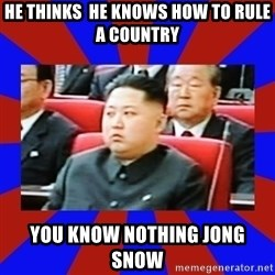 kim jong un - He thinks  he knows how to rule a country You know nothing Jong snow