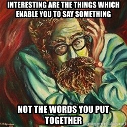 The Hope of Philosophy - Interesting are the things which enable you to say something Not the words you put together