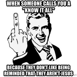 """middle finger - When someone calls you a """"know it all"""" Because they don't like being reminded that they aren't Jesus"""