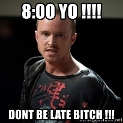Jesse Pinkman says Bitch - 8:00 YO !!!! DONT BE LATE BITCH !!!