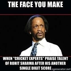 "katt williams shocked - the face you make when ""cricket experts"" praise talent of rohit sharma after his another single digit score"