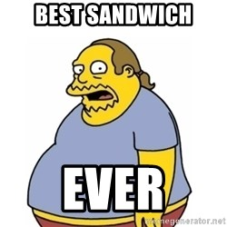 Comic Book Guy Worst Ever - best sandwich ever