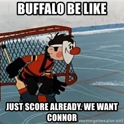 goaliepro - Buffalo be like Just score already. We want Connor