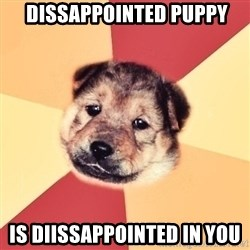 Typical Puppy -  Dissappointed puppy Is diissappointed in you