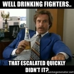 anchorman2 - well drinking fighters.. that escalated quickly didn't it?