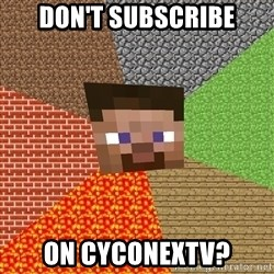 Minecraft Guy - Don't Subscribe on CyconexTV?