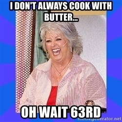 Paula Deen - I don't always cook with butter... oh wait 63rd