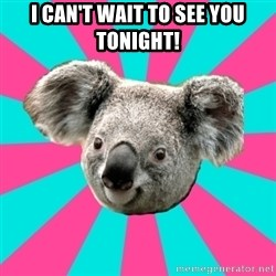 Koala Roleador - I can't wait to see you tonight!