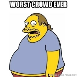 Comic Book Guy Worst Ever - Worst Crowd Ever
