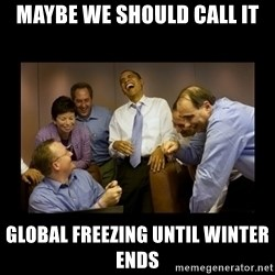 obama laughing  - maybe we should call it global freezing until winter ends