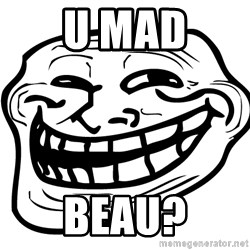 You Mad - U MAD BEAU?