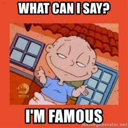Tommy Pickles - What can I say? I'm famous