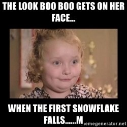 Honey BooBoo - The look Boo Boo gets on her face... When the first snowflake falls......m
