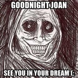 Boogeyman - GOODNIGHT JOAN SEE YOU IN YOUR DREAM (: