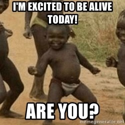 Little Black Kid - I'm excited to be alive today!  Are you?