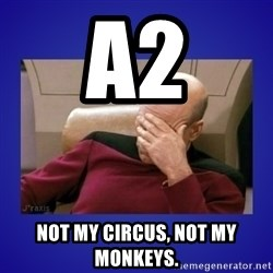 Picard facepalm  - A2 Not my circus, not my monkeys.