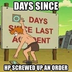 days since - Days since hp screwed up an order
