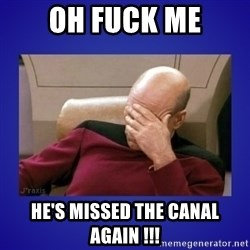 Picard facepalm  - oh fuck me he's missed the canal again !!!