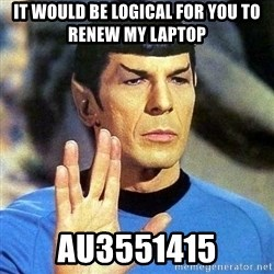 Spock - It would be logical for you to renew my laptop au3551415