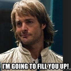 macgruber -  I'm going to fill you up!