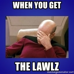 Picard facepalm  - When you get the lawlz