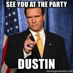 arnold schwarzenegger - See you at the party Dustin