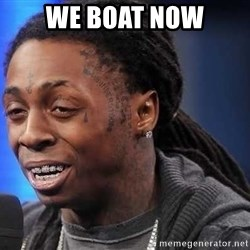 we president now - we boat now