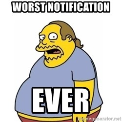 Comic Book Guy Worst Ever - Worst notification  Ever