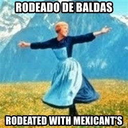 look at all these things - rodeado de baldas rodeated with mexiCant's
