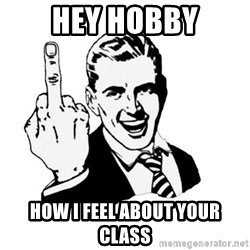 middle finger - HEY HOBBY HOW I FEEL ABOUT YOUR CLASS